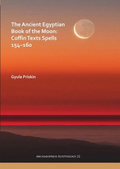 The Ancient Egyptian Book of the Moon: Coffin Texts Spells 154-160 - Priskin, Gyula