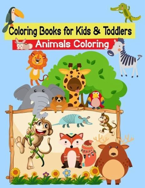 Coloring Books for Kids & Toddlers Animals Coloring: Toddler Coloring Book  Animals: For Kids Ages 2-4, 4-8, Boys and Girls, Easy Coloring Pages for Li
