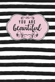 You Are Beautiful: Inspirational and Motivational Lined Journal for Busy Women, Moms and Girls, Who Enjoy Style, Class and a Little Bit o