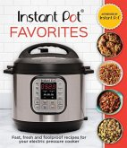 Instant Pot Favorites: Fast, Fresh and Foolproof Recipes for Your Electric Pressure Cooker