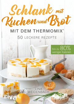 Schlank mit Kuchen und Brot mit dem Thermomix® (eBook, PDF) - Weidenbach, Lina