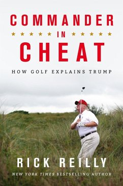 Commander in Cheat: How Golf Explains Trump (eBook, ePUB) - Reilly, Rick