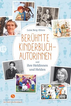 Berühmte Kinderbuchautorinnen und ihre Heldinnen und Helden - Berg-Ehlers, Luise