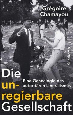 Die unregierbare Gesellschaft - Chamayou, Grégoire