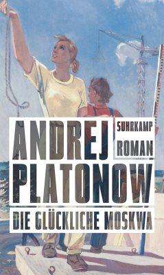 Die glückliche Moskwa - Platonow, Andrej