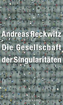 Die Gesellschaft der Singularitäten - Reckwitz, Andreas