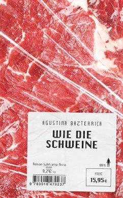 Wie die Schweine - Bazterrica, Agustina