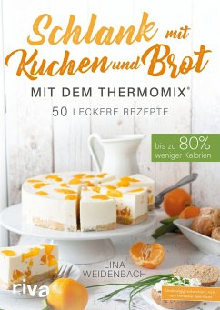 Schlank mit Kuchen und Brot mit dem Thermomix® - Weidenbach, Lina