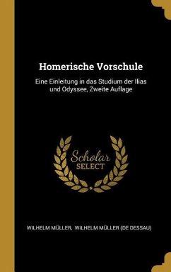 Homerische Vorschule: Eine Einleitung in Das Studium Der Ilias Und Odyssee, Zweite Auflage