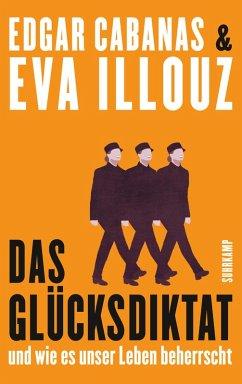 Das Glücksdiktat (eBook, ePUB) - Cabanas, Edgar; Illouz, Eva
