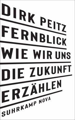 Fernblick: Wie wir uns die Zukunft erzählen (eBook, ePUB) - Peitz, Dirk