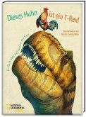 Dieses Huhn ist ein T-Rex! Ein Buch über die Evolution der Tiere