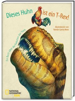 Dieses Huhn ist ein T-Rex! Ein Buch über die Evolution der Tiere - Mora, Roman Garcia