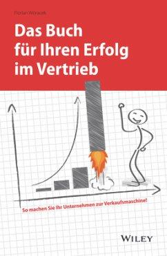Das Buch für Ihren Erfolg im Vertrieb - Woracek, Florian