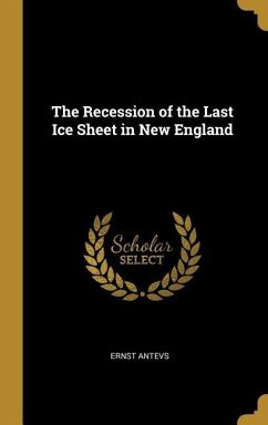 The Recession of the Last Ice Sheet in New England - Antevs, Ernest