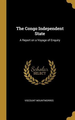 The Congo Independent State: A Report on a Voyage of Enquiry