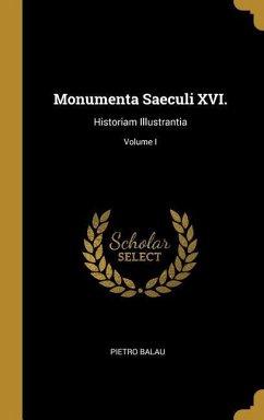 Monumenta Saeculi XVI.: Historiam Illustrantia; Volume I