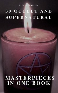 30 Occult and Supernatural Masterpieces in One Book (A to Z Classics) (eBook, ePUB)