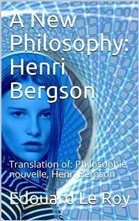A New Philosophy: Henri Bergson (eBook, PDF) - Le Roy, Edouard
