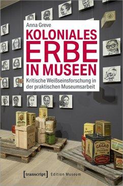 Koloniales Erbe in Museen - Greve, Anna