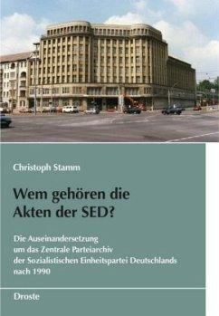 Wem gehören die Akten der SED? - Stamm, Christoph