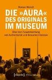Die »Aura« des Originals im Museum