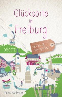 Glücksorte in Freiburg - Kohlmann, Silke; Blum, Kathrin