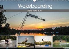 Wakeboarding - make water burn (Wandkalender 2020 DIN A3 quer)