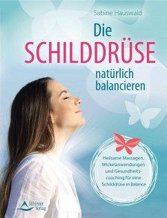 Die Schilddrüse natürlich balancieren - Hauswald, Sabine