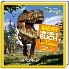 Mein großes Buch der Dinosaurier - National Geographic KiDS - Hughes, Catherine D.