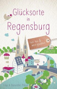 Glücksorte in Regensburg - Plikat, Lisa; Plikat, Benedikt