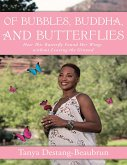 Of Bubbles, Buddha, and Butterflies: How This Butterfly Found Her Wings Without Leaving the Ground (eBook, ePUB)