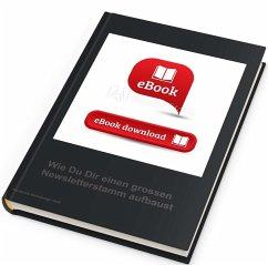 Wie Du einen grossen Newsletter-Stamm aufbaust und als Cash-Maschine nutzt (eBook, ePUB) - Neff, Ute