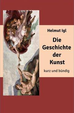 Die Geschichte der Kunst - kurz und bündig (eBook, ePUB) - Igl, Helmut