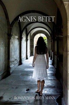 Agnes betet (eBook, ePUB) - Mann, Raya