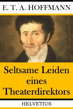 Seltsame Leiden eines Theaterdirektors (eBook, ePUB) - Hoffmann, E. T. A.