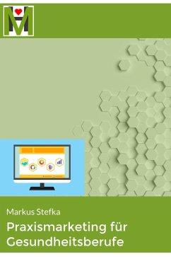 Praxismarketing für Gesundheitsberufe (eBook, ePUB) - Stefka, Markus