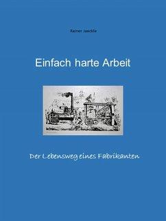 Einfach harte Arbeit (eBook, ePUB) - Jäckle, Rainer