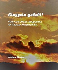 Einssein gelebt! Marie und Maria Magdalena am Weg zur Meisterschaft (eBook, ePUB) - Riemer, Andrea