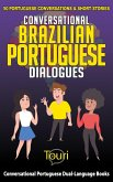 Conversational Brazilian Portuguese Dialogues: 50 Portuguese Conversations & Short Stories (Conversational Portuguese Dual Language Books, #1) (eBook, ePUB)