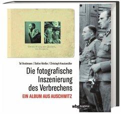 Die fotografische Inszenierung des Verbrechens - Bruttmann, Tal; Hördler, Stefan; Kreutzmüller, Christoph