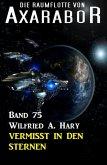 Die Raumflotte von Axarabor - Band 75 Vermisst in den Sternen (eBook, ePUB)