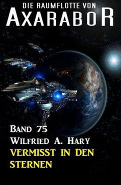 Die Raumflotte von Axarabor - Band 75 Vermisst in den Sternen
