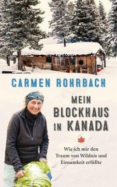 Mein Blockhaus in Kanada - Rohrbach, Carmen