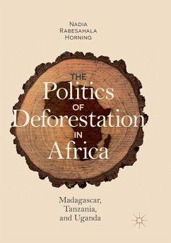 The Politics of Deforestation in Africa - Horning, Nadia Rabesahala