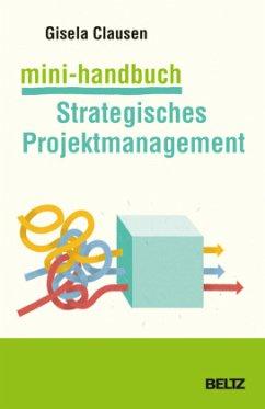 Mini-Handbuch Strategisches Projektmanagement - Clausen, Gisela