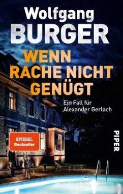 Wenn Rache nicht genügt / Kripochef Alexander Gerlach Bd.16 - Burger, Wolfgang