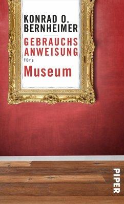 Gebrauchsanweisung fürs Museum - Bernheimer, Konrad O.
