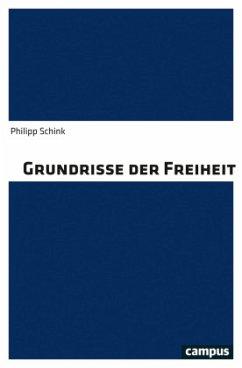 Grundrisse der Freiheit - Schink, Philipp