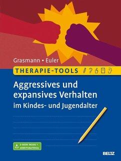 Therapie-Tools Aggressives und expansives Verhalten im Kindes- und Jugendalter - Grasmann, Dörte; Euler, Felix